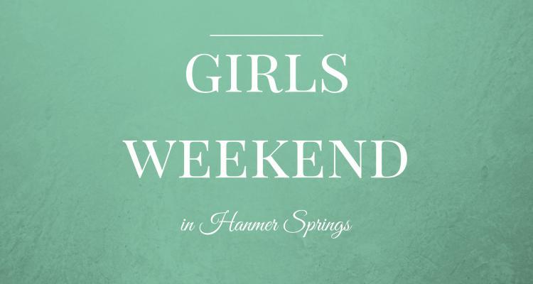 Girls Weekend Hanmer Springs